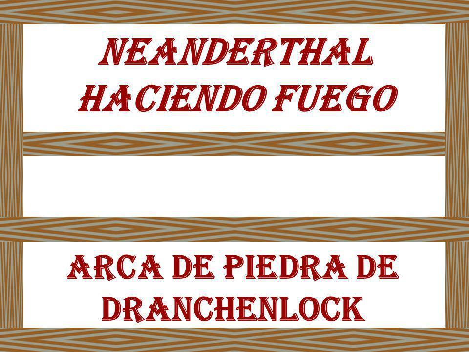 NEANDERTHAL HACIENDO FUEGO ARCA DE PIEDRA DE DRANCHENLOCK