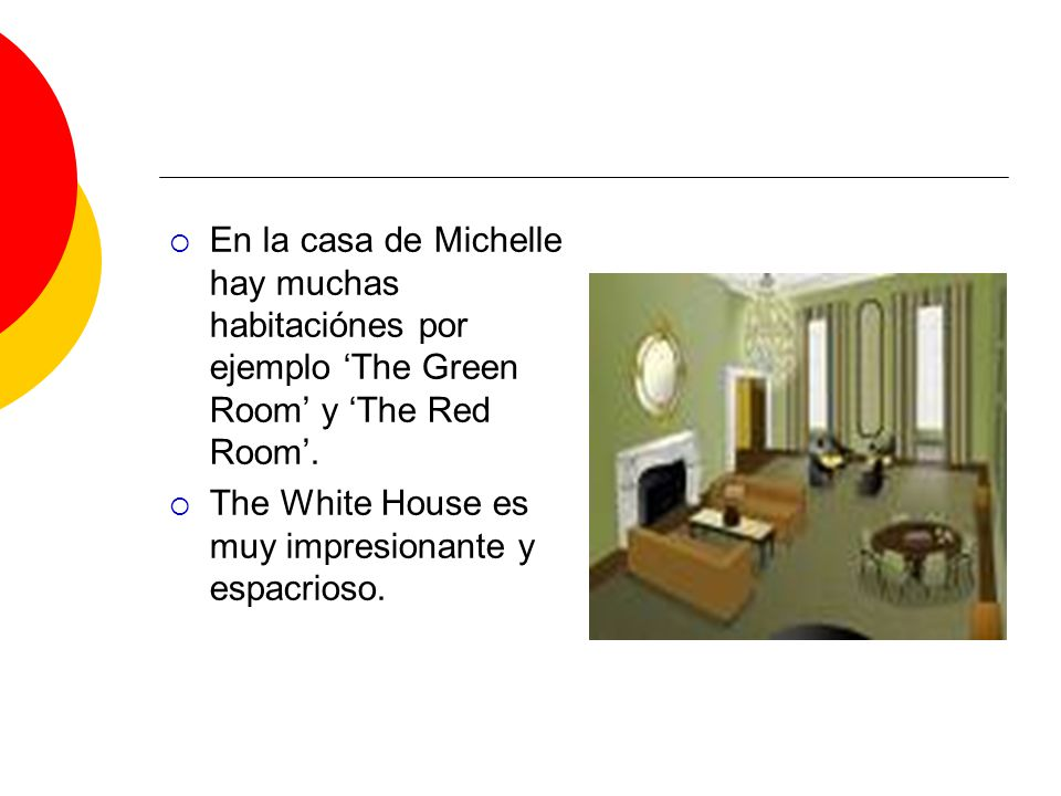 En la casa de Michelle hay muchas habitaciónes por ejemplo 'The Green Room' y 'The Red Room'.