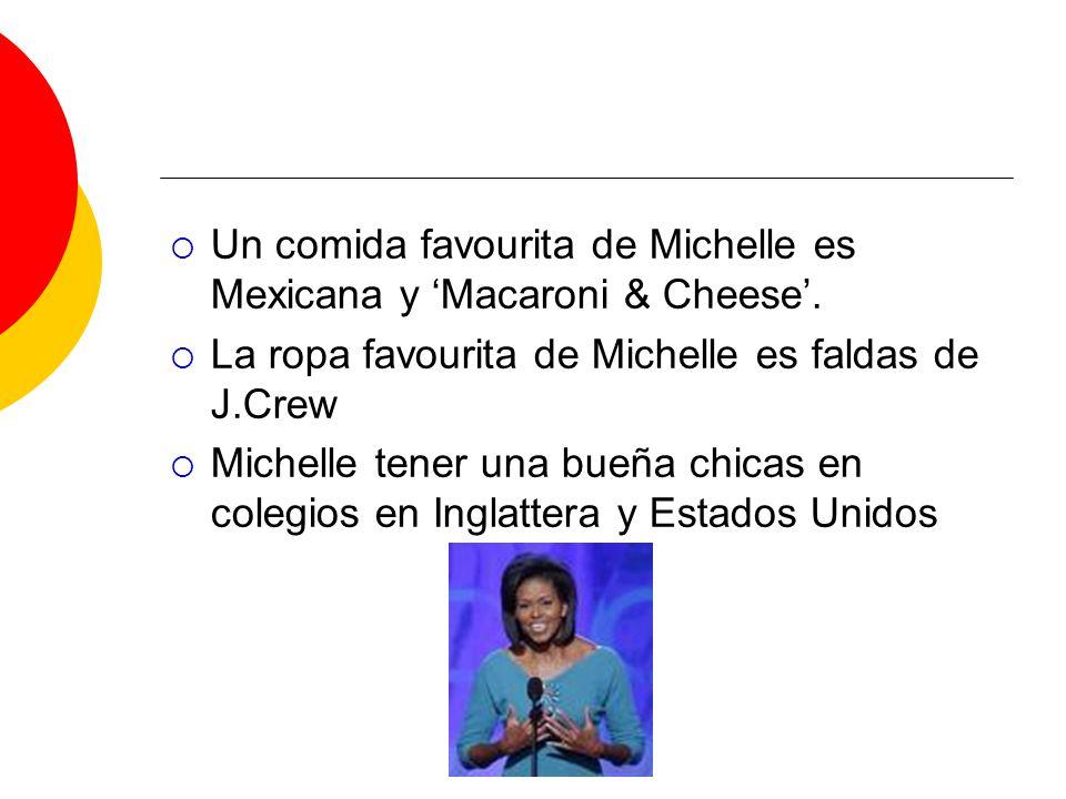 Un comida favourita de Michelle es Mexicana y 'Macaroni & Cheese'.