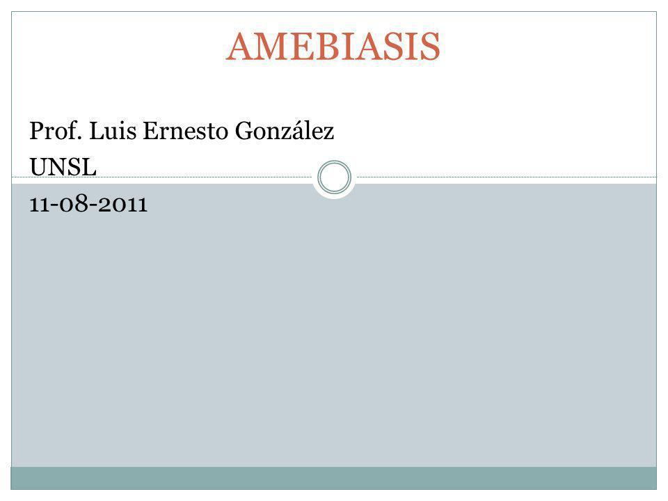 AMEBIASIS Prof. Luis Ernesto González UNSL 11-08-2011