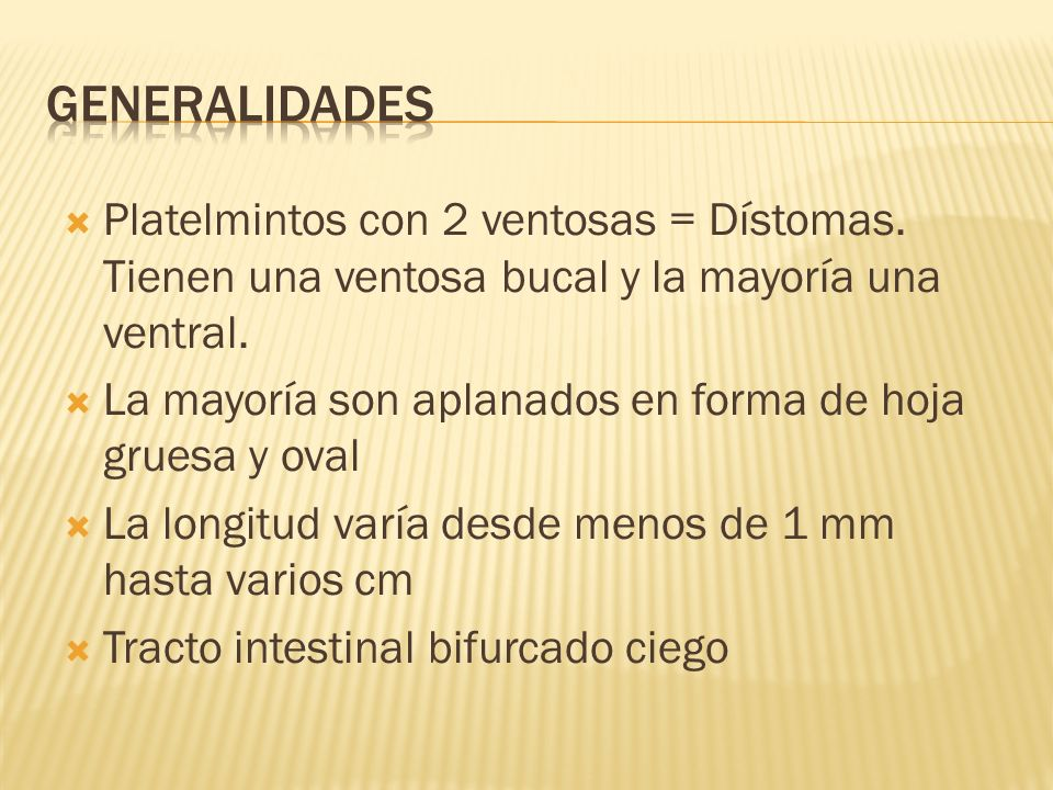 GeneralidadesPlatelmintos con 2 ventosas = Dístomas. Tienen una ventosa bucal y la mayoría una ventral.