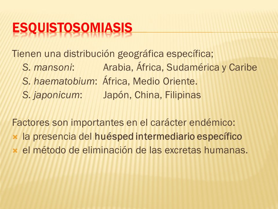 Esquistosomiasis Tienen una distribución geográfica específica;
