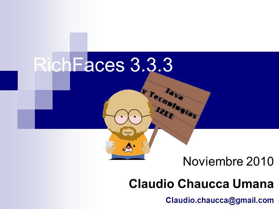 RichFaces 3.3.3 Noviembre 2010 Claudio Chaucca Umana