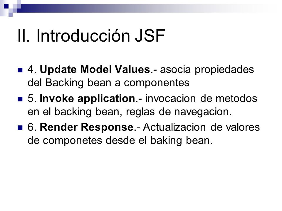 II. Introducción JSF 4. Update Model Values.- asocia propiedades del Backing bean a componentes.