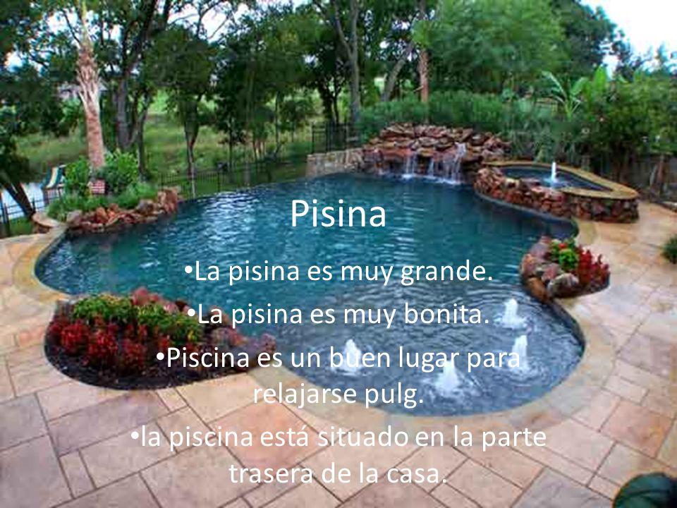 Pisina La pisina es muy grande. La pisina es muy bonita.