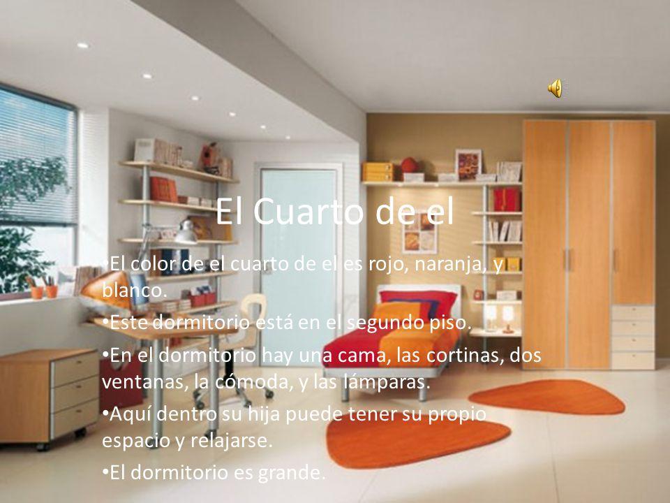 El Cuarto de el El color de el cuarto de el es rojo, naranja, y blanco. Este dormitorio está en el segundo piso.