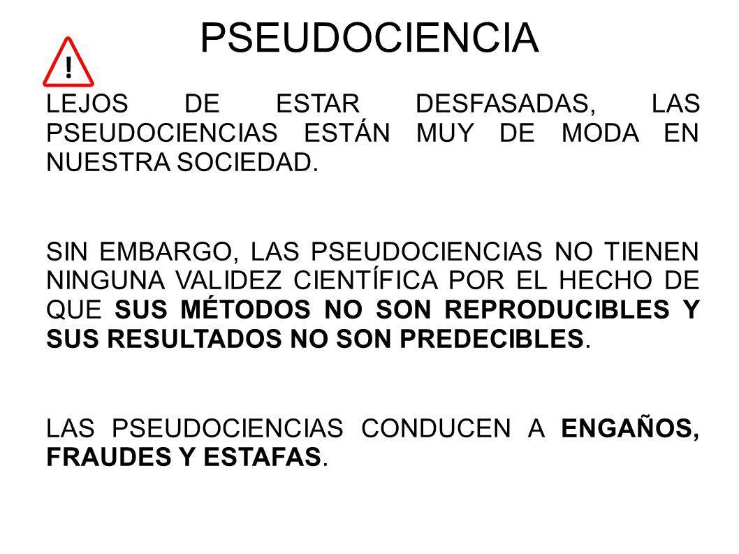 PSEUDOCIENCIA LEJOS DE ESTAR DESFASADAS, LAS PSEUDOCIENCIAS ESTÁN MUY DE MODA EN NUESTRA SOCIEDAD.