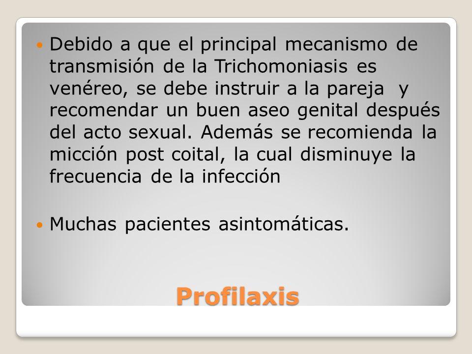 Debido a que el principal mecanismo de transmisión de la Trichomoniasis es venéreo, se debe instruir a la pareja y recomendar un buen aseo genital después del acto sexual. Además se recomienda la micción post coital, la cual disminuye la frecuencia de la infección