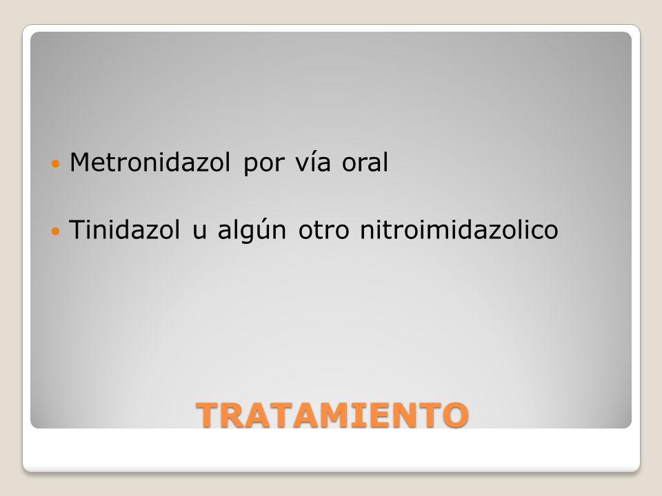 TRATAMIENTO Metronidazol por vía oral