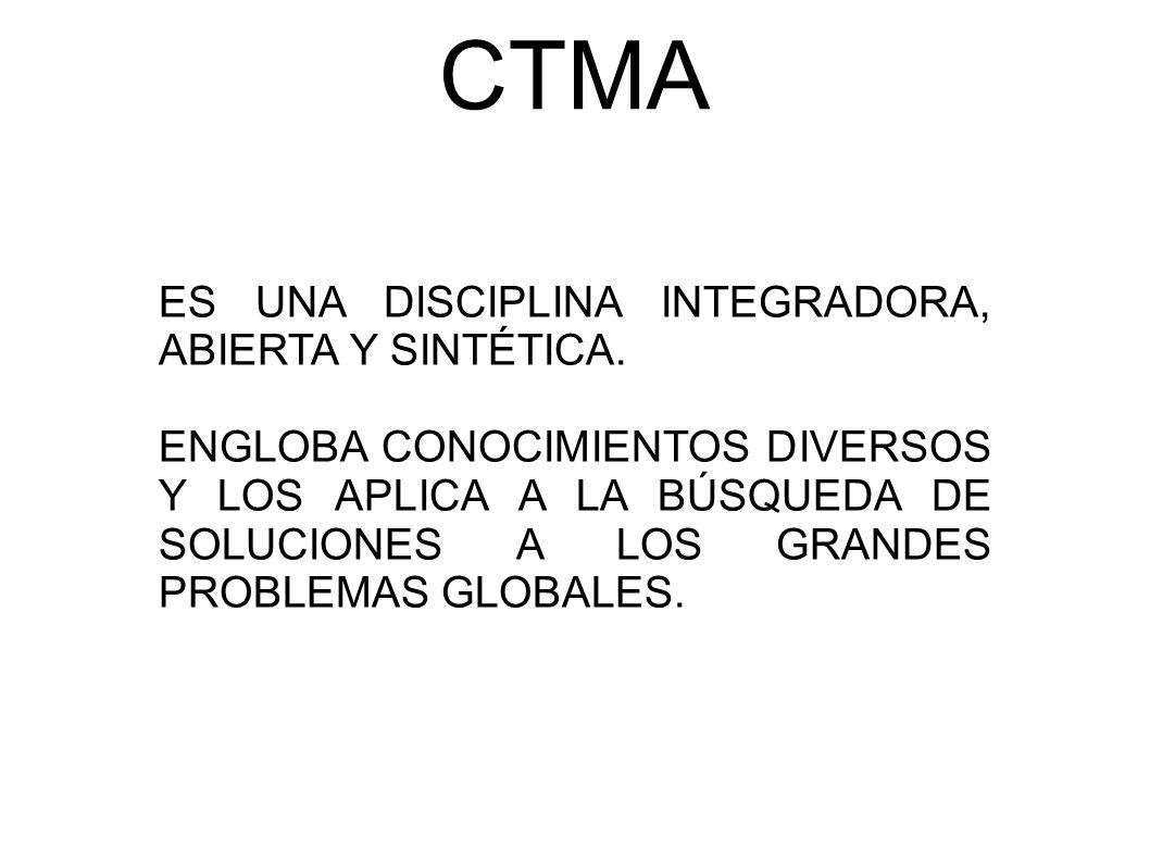 CTMA ES UNA DISCIPLINA INTEGRADORA, ABIERTA Y SINTÉTICA.