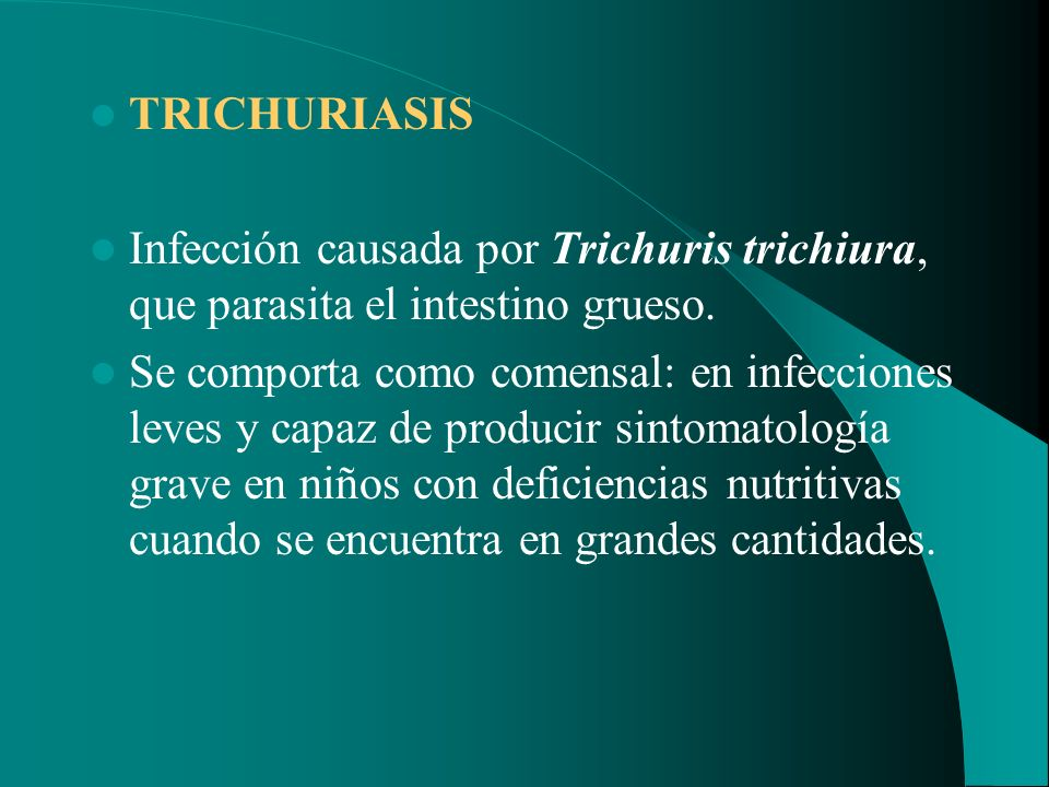 TRICHURIASISInfección causada por Trichuris trichiura, que parasita el intestino grueso.