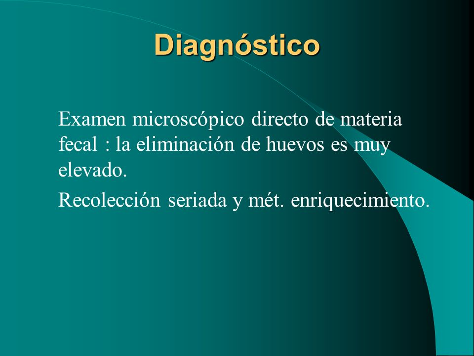 DiagnósticoExamen microscópico directo de materia fecal : la eliminación de huevos es muy elevado.