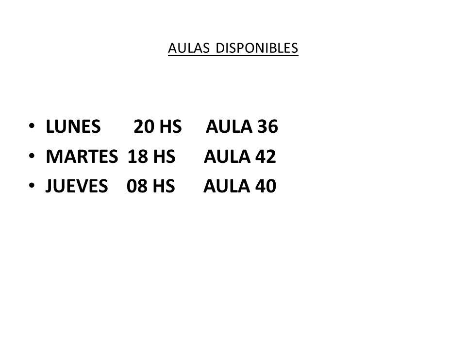 LUNES 20 HS AULA 36 MARTES 18 HS AULA 42 JUEVES 08 HS AULA 40