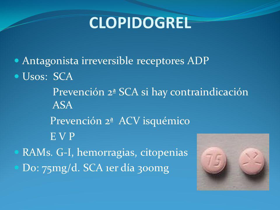 CLOPIDOGREL Antagonista irreversible receptores ADP Usos: SCA