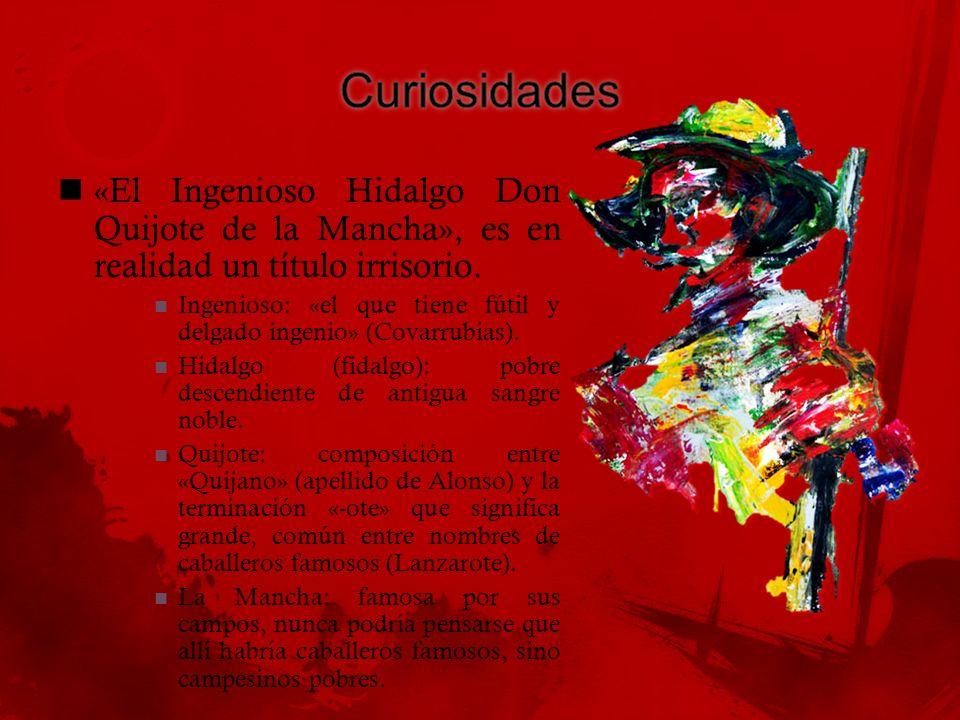 Curiosidades «El Ingenioso Hidalgo Don Quijote de la Mancha», es en realidad un título irrisorio.
