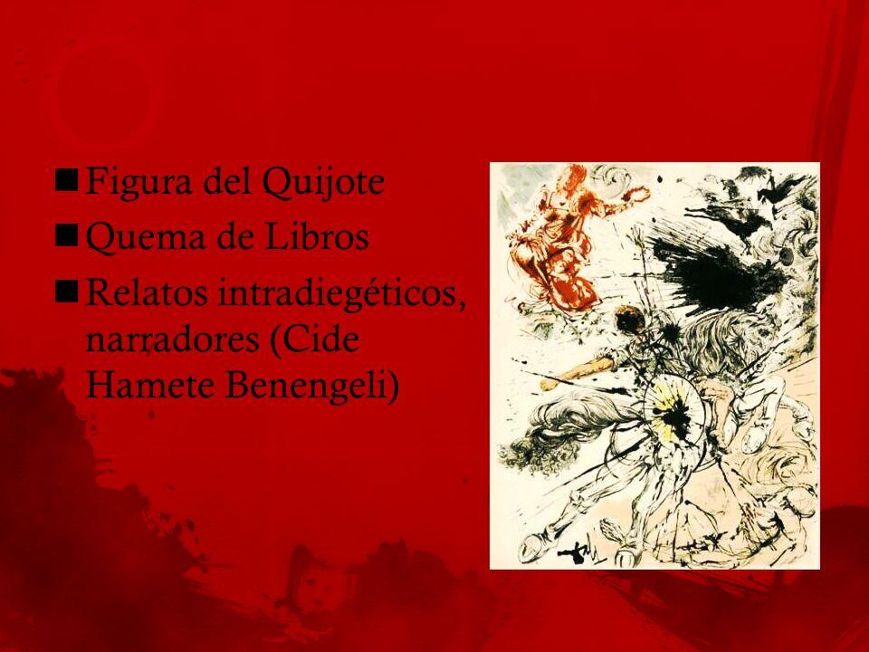 Figura del Quijote Quema de Libros Relatos intradiegéticos, narradores (Cide Hamete Benengeli)