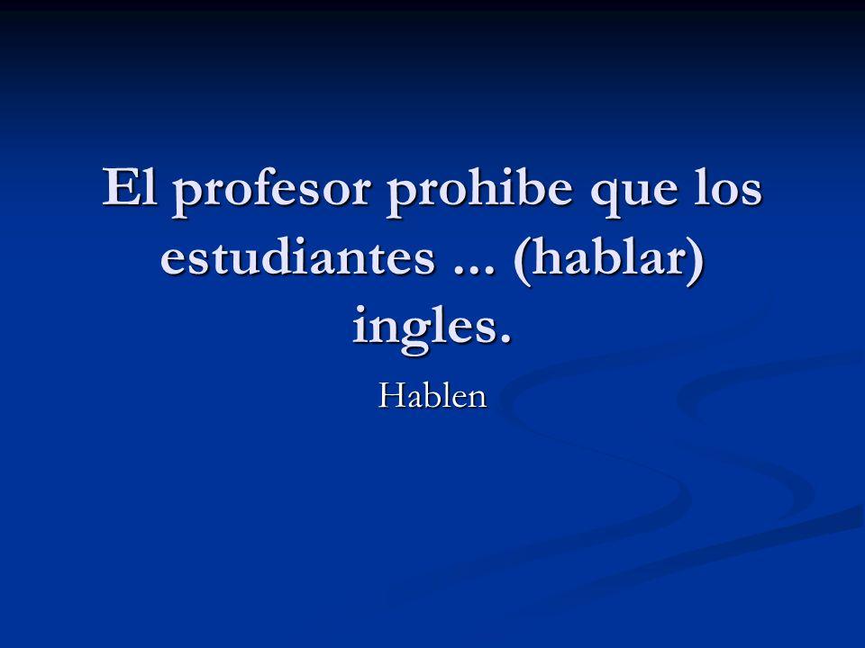 El profesor prohibe que los estudiantes ... (hablar) ingles.