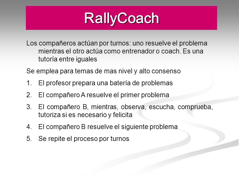 RallyCoach Los compañeros actúan por turnos: uno resuelve el problema mientras el otro actúa como entrenador o coach. Es una tutoría entre iguales.