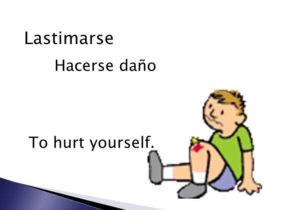 Lastimarse Hacerse daño To hurt yourself.