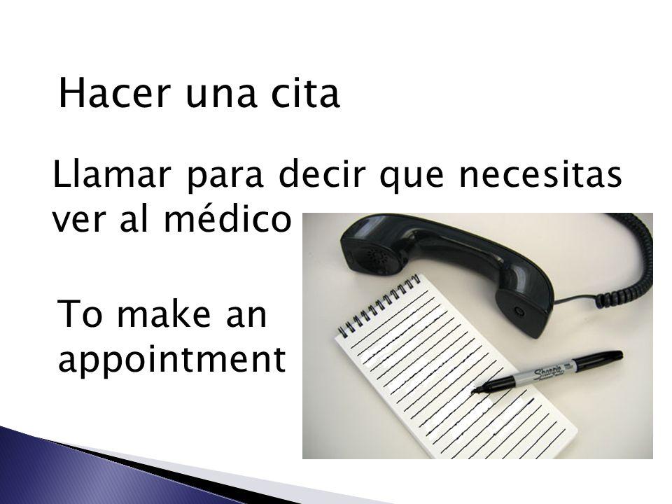 Hacer una cita Llamar para decir que necesitas ver al médico