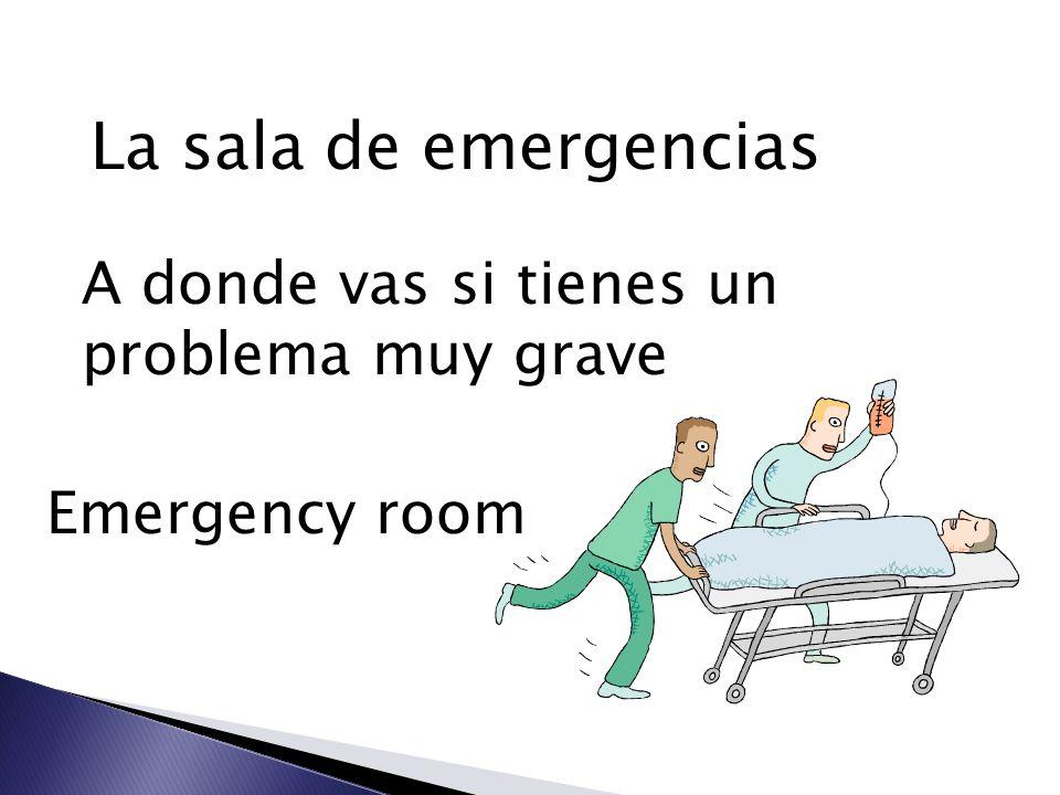La sala de emergencias A donde vas si tienes un problema muy grave