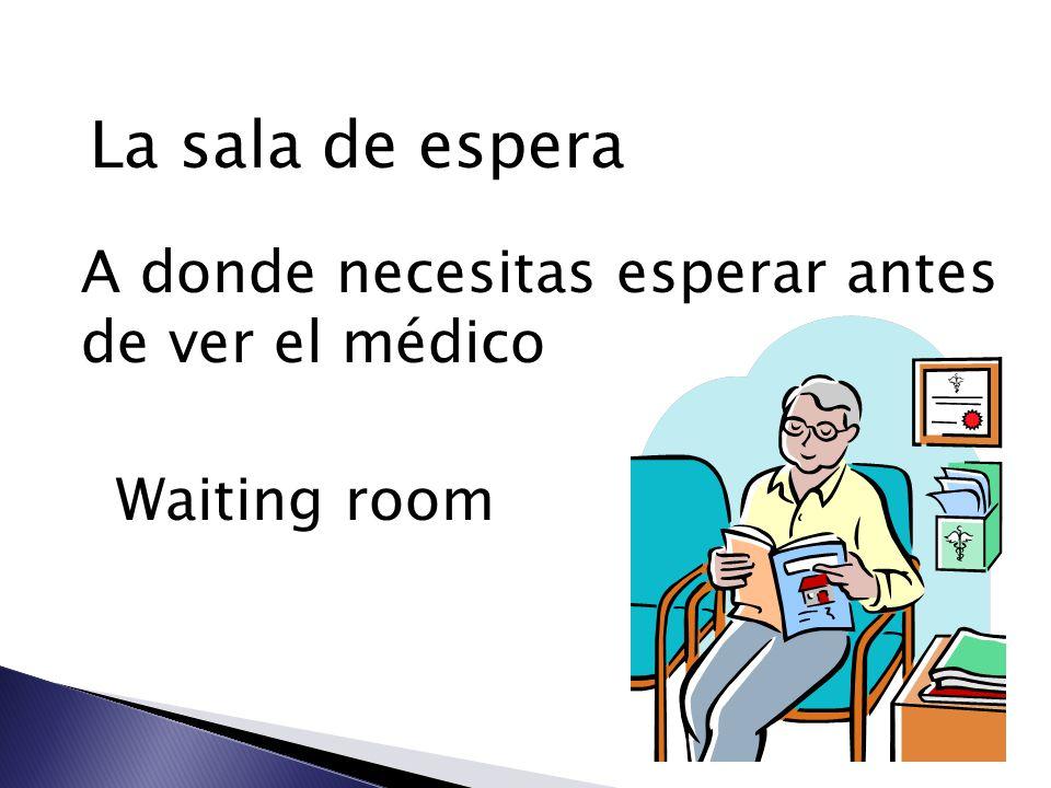 La sala de espera A donde necesitas esperar antes de ver el médico