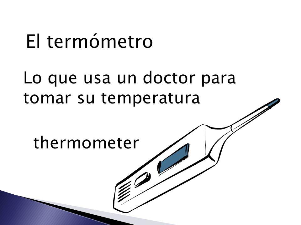 El termómetro Lo que usa un doctor para tomar su temperatura