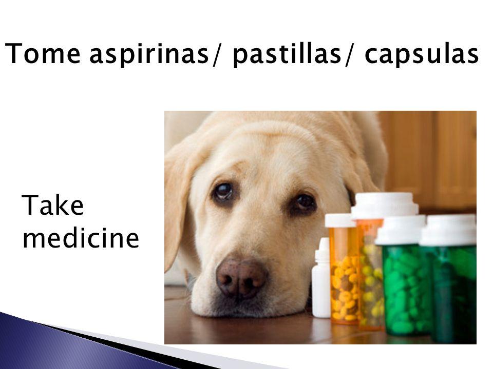 Tome aspirinas/ pastillas/ capsulas