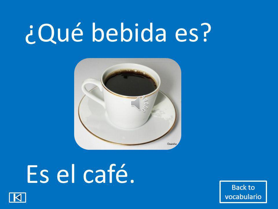 ¿Qué bebida es Es el café. Back to vocabulario