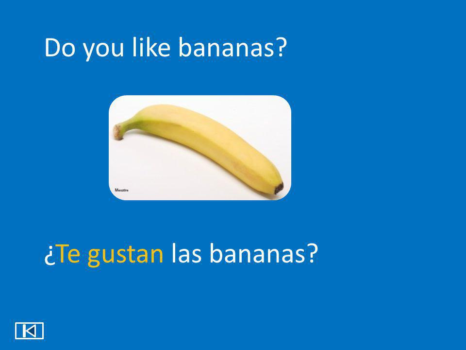 Do you like bananas ¿Te gustan las bananas