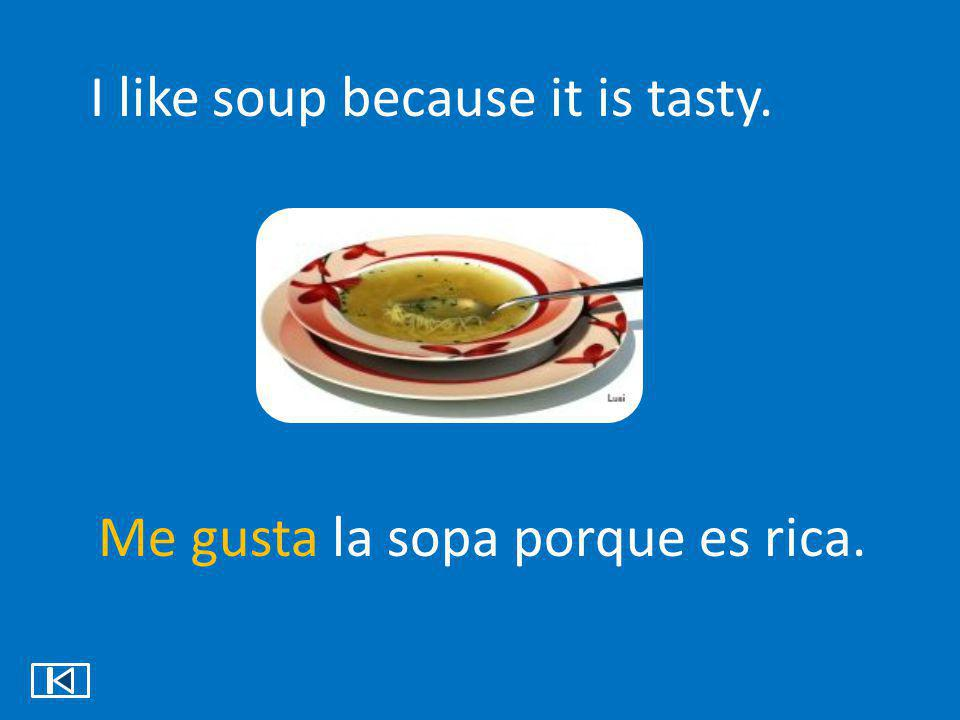 I like soup because it is tasty.