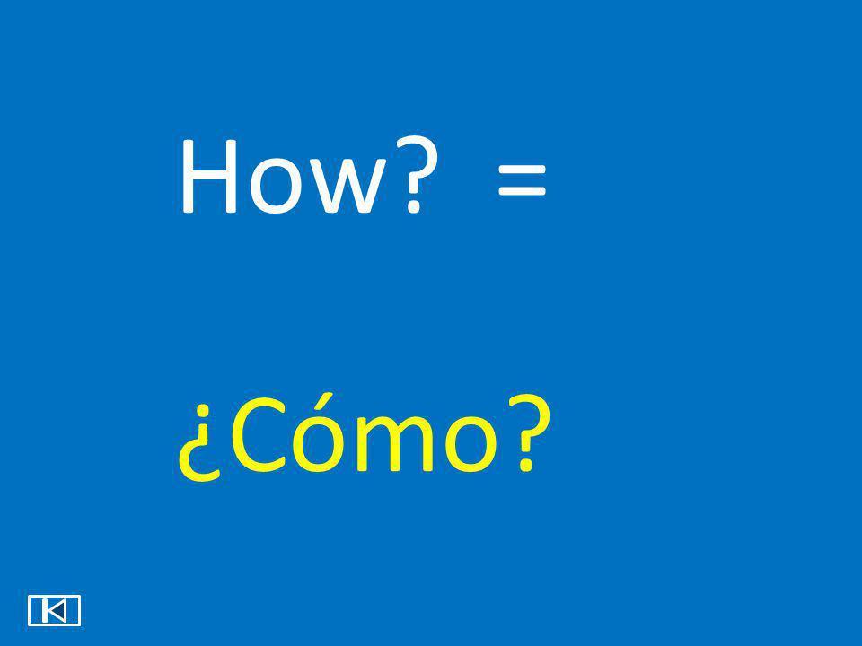 How = ¿Cómo