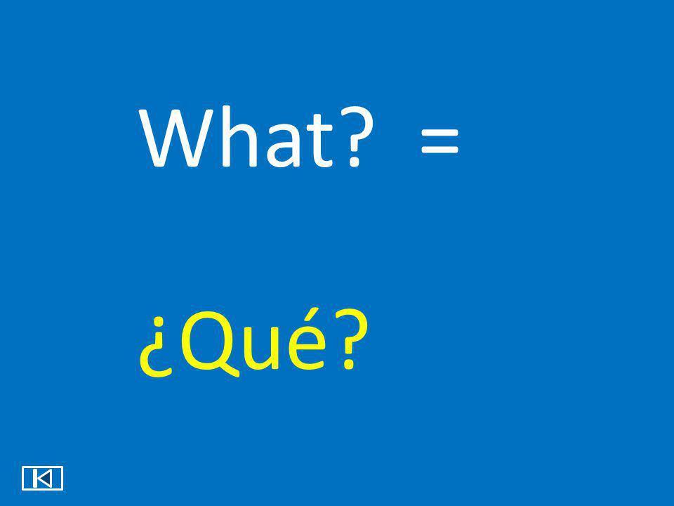 What = ¿Qué
