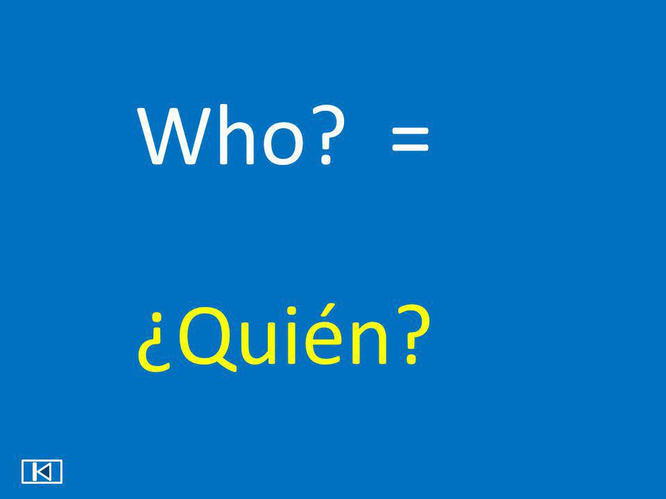 Who = ¿Quién