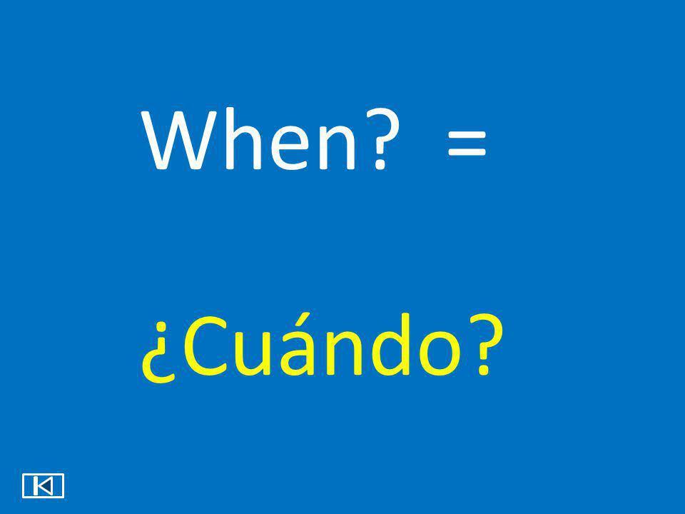 When = ¿Cuándo