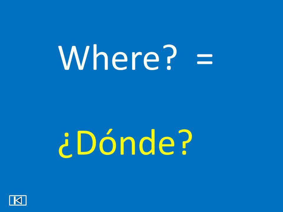 Where = ¿Dónde