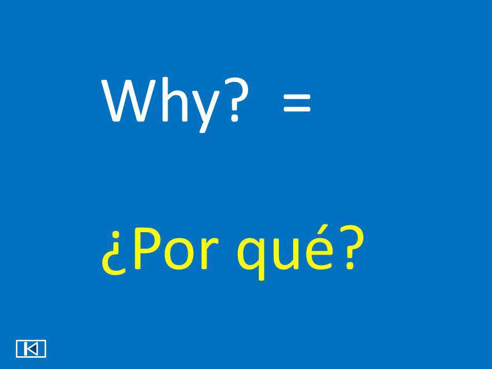 Why = ¿Por qué