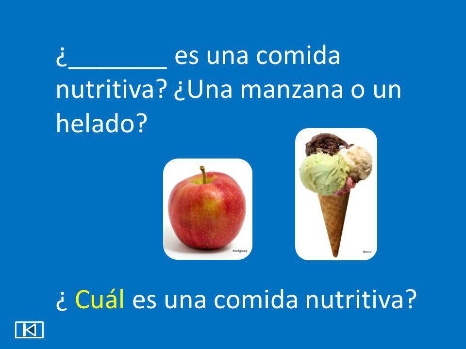 ¿_______ es una comida nutritiva ¿Una manzana o un helado