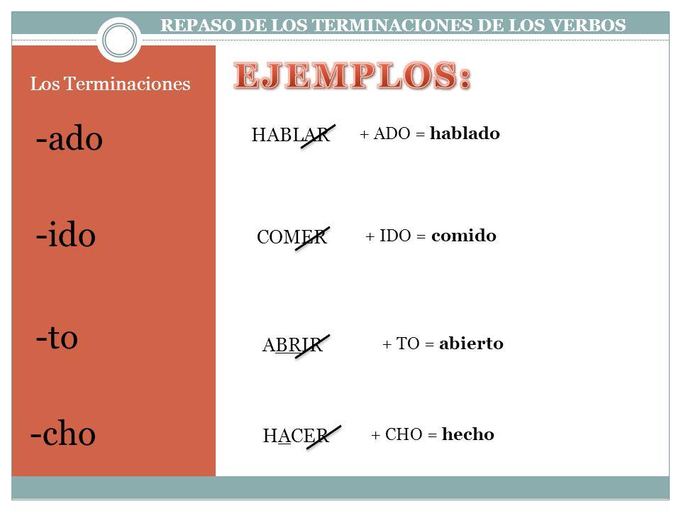 EJEMPLOS: -ado -ido -to -cho Los Terminaciones HABLAR COMER ABRIR