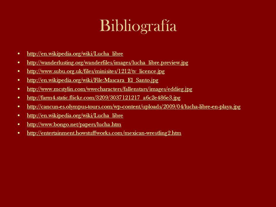 Bibliografía http://en.wikipedia.org/wiki/Lucha_libre