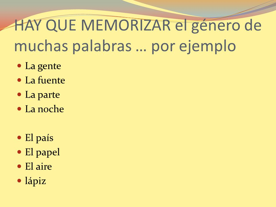 HAY QUE MEMORIZAR el género de muchas palabras … por ejemplo