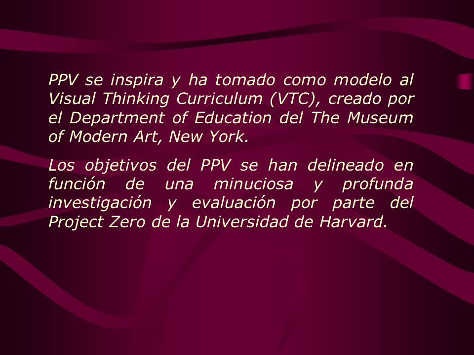 PPV se inspira y ha tomado como modelo al Visual Thinking Curriculum (VTC), creado por el Department of Education del The Museum of Modern Art, New York.