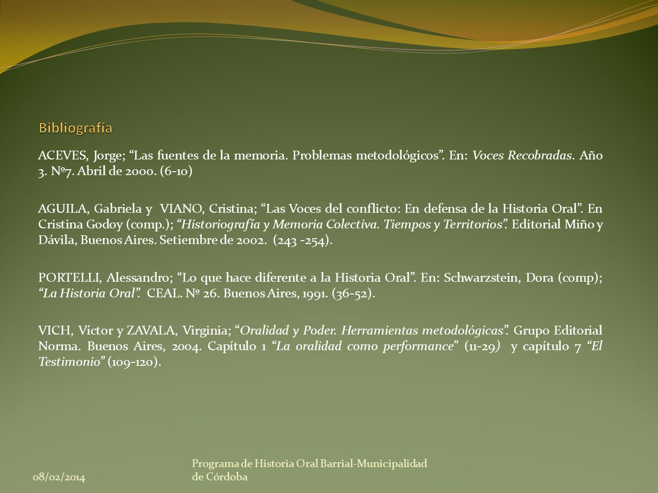 Bibliografía ACEVES, Jorge; Las fuentes de la memoria. Problemas metodológicos . En: Voces Recobradas. Año 3. Nº7. Abril de 2000. (6-10)