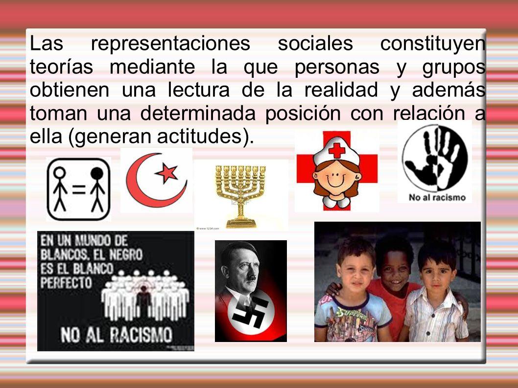 Las representaciones sociales constituyen teorías mediante la que personas y grupos obtienen una lectura de la realidad y además toman una determinada posición con relación a ella (generan actitudes).