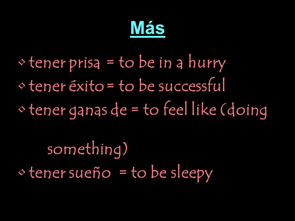 Más tener prisa = to be in a hurry tener éxito = to be successful