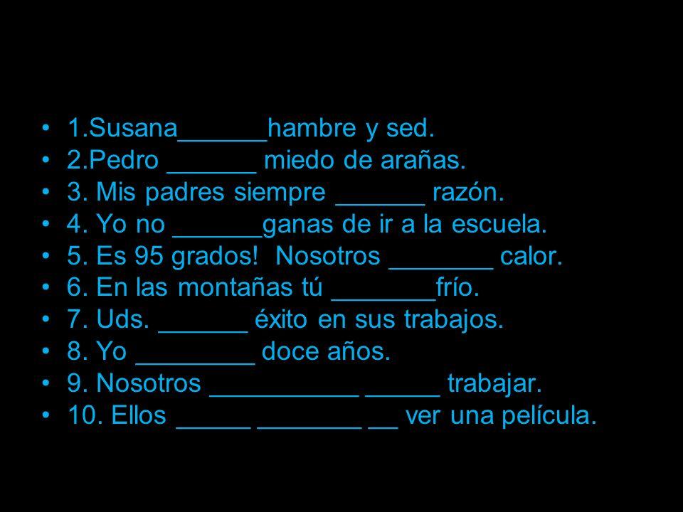 1.Susana______hambre y sed.