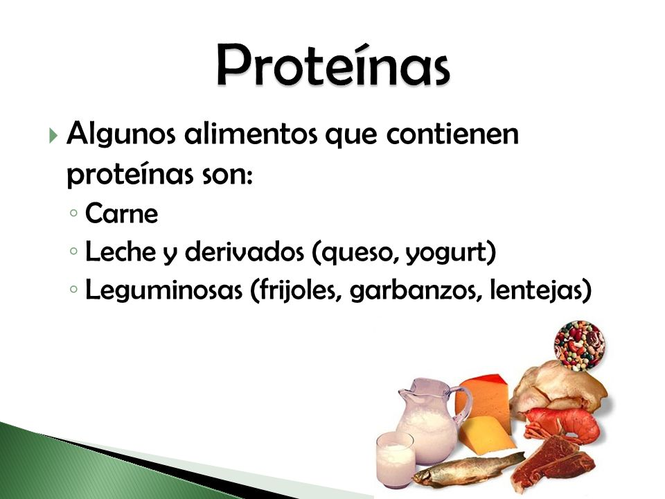 Proteínas Algunos alimentos que contienen proteínas son: Carne
