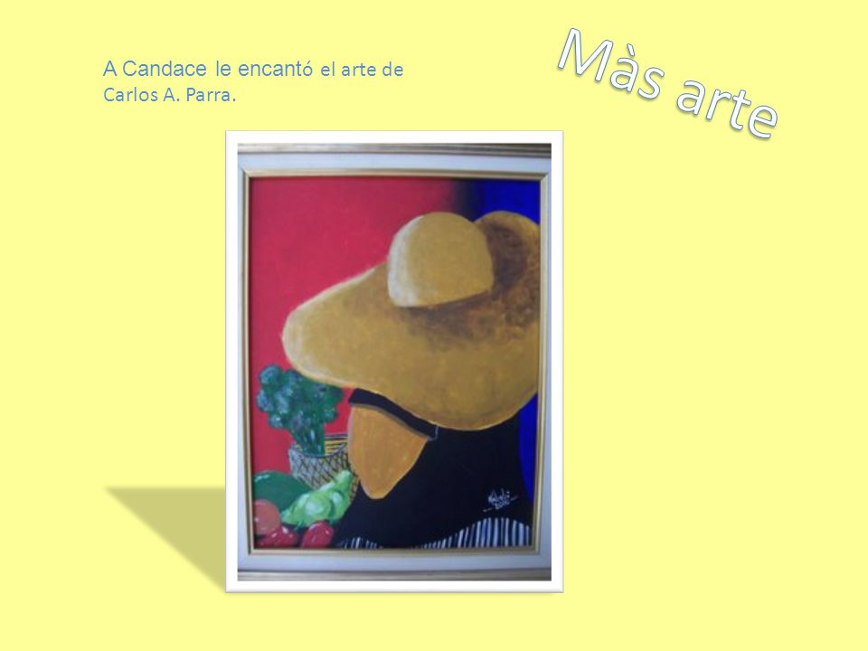 Màs arte A Candace le encantó el arte de Carlos A. Parra.