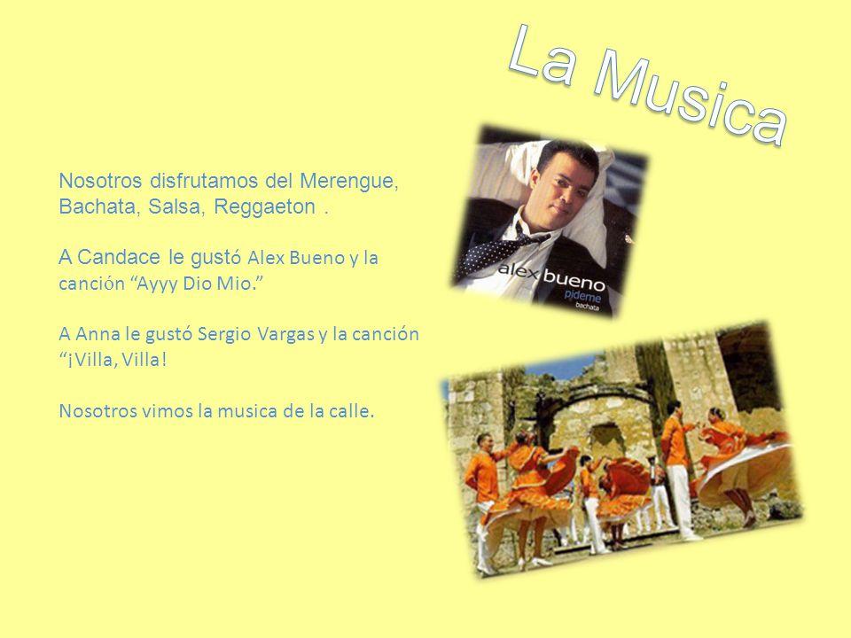 La Musica Nosotros disfrutamos del Merengue, Bachata, Salsa, Reggaeton . A Candace le gustó Alex Bueno y la canción Ayyy Dio Mio.