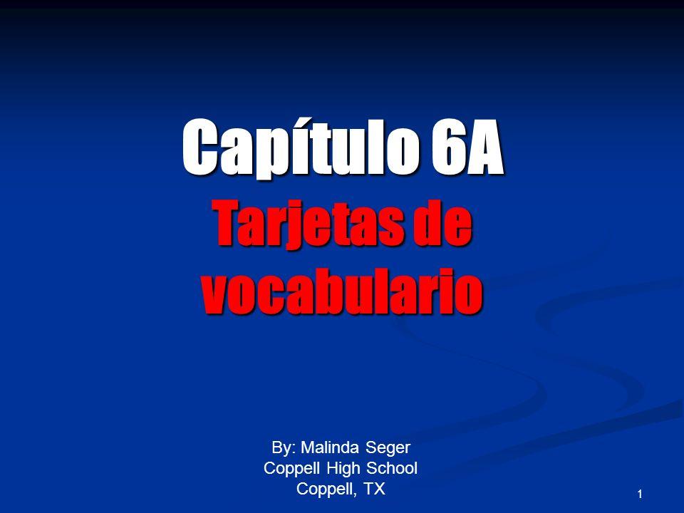 Capítulo 6A Tarjetas de vocabulario By: Malinda Seger